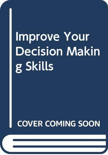 Improve Your Decision Making Skills by Tom Philp