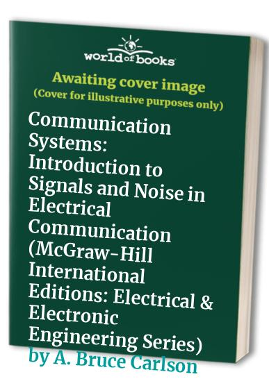 Communication Systems: Introduction to Signals and Noise in Electrical Communication by A.Bruce Carlson