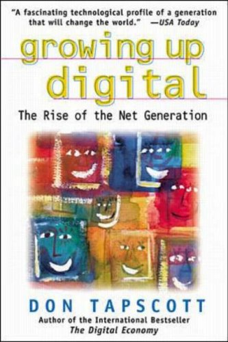 Growing Up Digital: Rise of the Net Generation by Don Tapscott