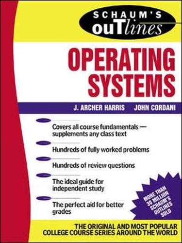 Schaum's Outline of Operating Systems by J.Archer Harris
