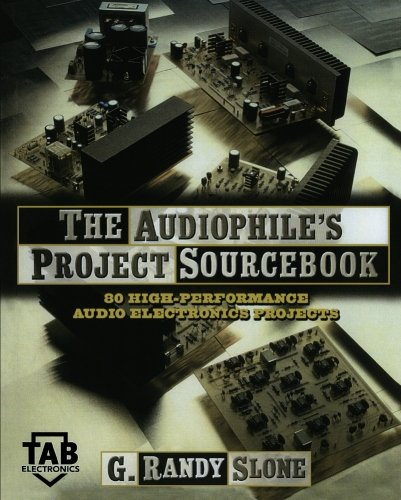 The Audiophile's Project Sourcebook: 120 High-Performance Audio Electronics Projects by G. Randy Slone