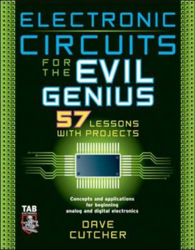 Electronic Circuits for the Evil Genius: 57 Lessons with Projects by Dave Cutcher