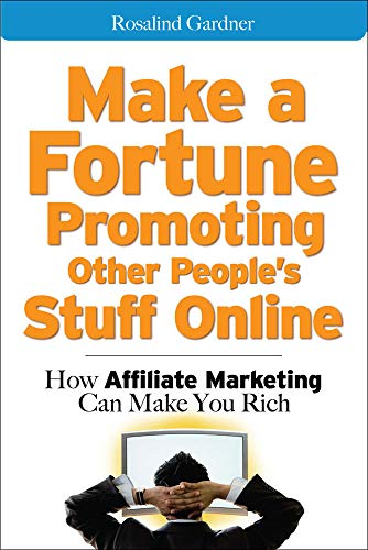 Make a Fortune Promoting Other People's Stuff Online: How Affiliate Marketing Can Make You Rich by Rosalind Gardner
