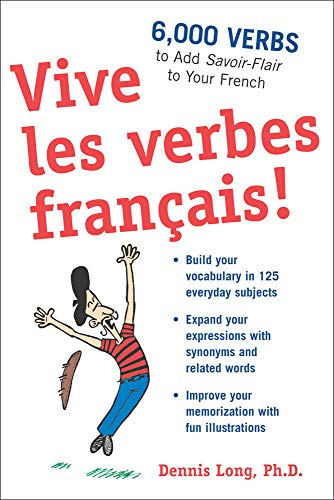 Vive les Verbes Francais!: 6,000 Verbs to Add Savoir-Flair to Your French by Dennis M. Long