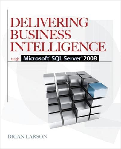 Delivering Business Intelligence with Microsoft SQL Server 2008: 2008 by Brian Larson