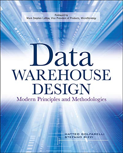 Data Warehouse Design: Modern Principles and Methodologies: Modern Principles and Methodologies by Mattaeo Golfarelli