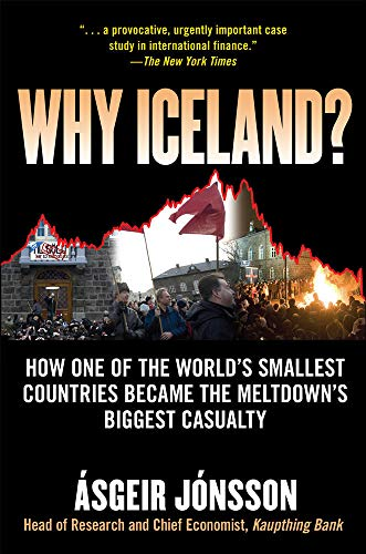 Why Iceland?: How One of the World's Smallest Countries Became the Meltdown's Biggest Casualty by Asgeir Jonsson