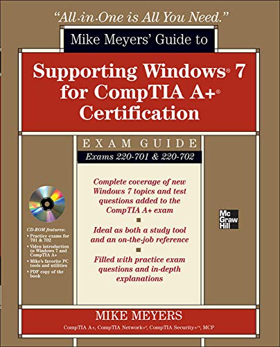 Mike Meyers' Guide to Supporting Windows 7 for CompTIA A+ Certification (Exams 701 & 702) by Mike Meyers