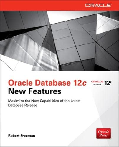 Oracle Database 12c New Features by Robert G. Freeman