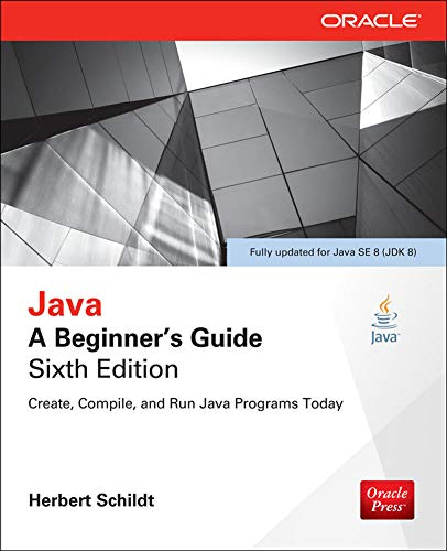 Java: A Beginner's Guide by Herbert Schildt