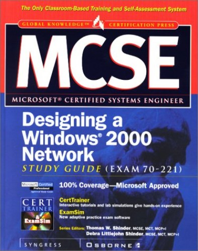 MCSE Designing a Windows 2000 Network Infrastructure Study Guide (exam 70-221) by Syngress Media, Inc.
