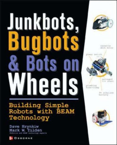 Junkbots, Bugbots and Bots on Wheels: Building Simple Robots with BEAM Technology by David Hrynkiw