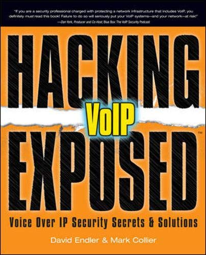 Hacking Exposed VoIP: Voice Over IP Security Secrets and Solutions by David Endler