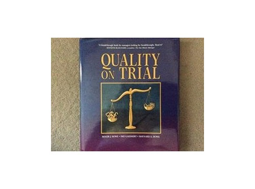Quality on Trial: Bringing Bottom-line Accountability to the Quality Effort by Roger J. Howe