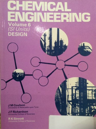 Chemical Engineering: v. 6: An Introduction to Chemical Engineering Design by J. M. Coulson