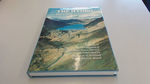 The Hydro: Study of the Development of the Major Hydroelectric Schemes Undertaken by the North of Scotland Hydroelectric Board by Peter L. Payne