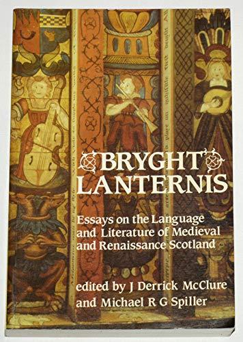 Bryght Lanternis: Language and Literature of Mediaeval and Renaissance Scotland by J. Derrick McClure