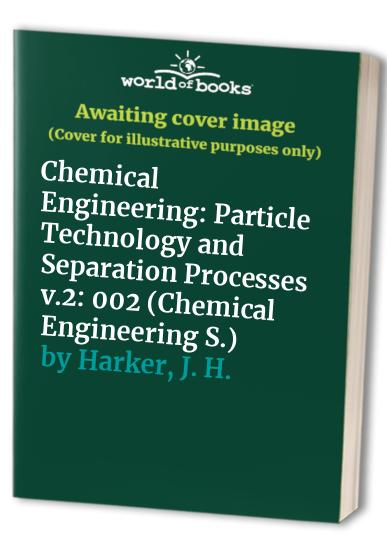 Chemical Engineering: v.2: Particle Technology and Separation Processes by J. M. Coulson