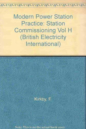 Modern Power Station Practice: Vol H: Station Commissioning by F. Kirkby