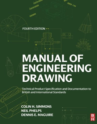 Manual of Engineering Drawing: Technical Product Specification and Documentation to British and International Standards by Colin H. Simmons