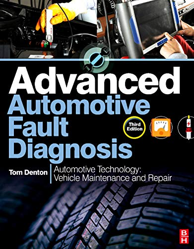 Advanced Automotive Fault Diagnosis: Automotive Technology: Vehicle Maintenance and Repair by Tom Denton