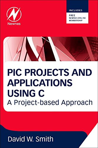 PIC Projects and Applications Using C: A Project-Based Approach by David W. Smith