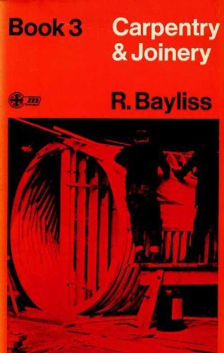 Carpentry and Joinery: Bk. 3 by R. Bayliss