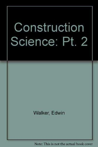 Construction Science: Pt. 2 by Edwin Walker