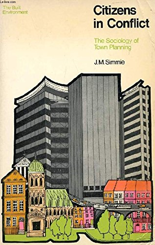 Citizens in Conflict: Sociology of Town Planning by J.M. Simmie