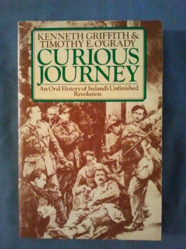 Curious Journey: Oral History of Ireland's Unfinished Revolution by Kenneth Griffith