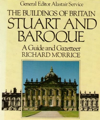 The Buildings of Britain: A Guide and Gazetteer: Stuart and Baroque by Richard Morrice