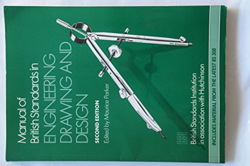 Manual of British Standards in Engineering Drawing and Design by British Standards Institution