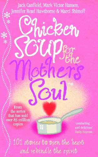 Chicken Soup for the Mother's Soul: Heartwarming Stories That Celebrate the Joys of Motherhood by Marci Shimoff