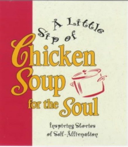 A Little Sip of Chicken Soup for the Soul: Inspiring Stories of Self-affirmation by Jack Canfield