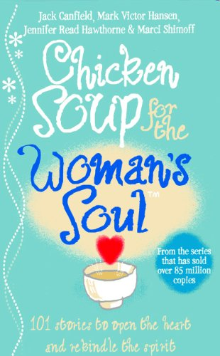 Chicken Soup for the Woman's Soul: Stories to Open the Heart and Rekindle the Spirits of Women by Jack Canfield