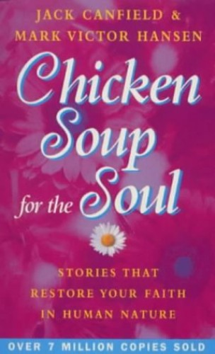 Chicken Soup for the Soul: Stories That Restore Your Faith in Human Nature by Jack Canfield