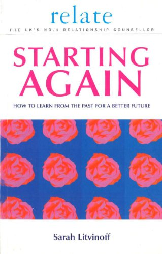 The Relate Guide to Starting Again: Learning from the Past to Give You a Better Future by Sarah Litvinoff