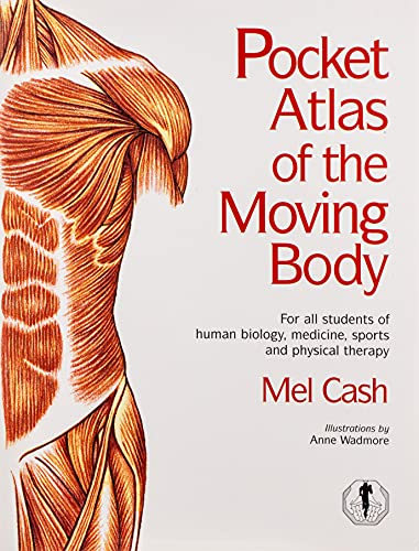 The Pocket Atlas of the Moving Body by Mel Cash