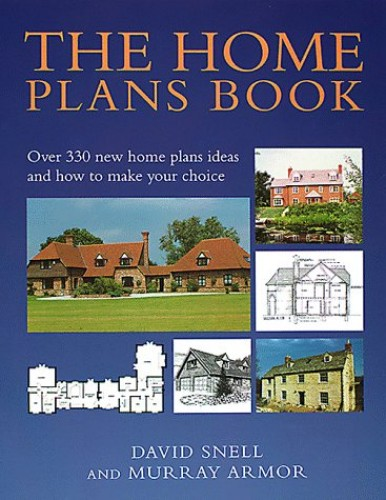 The Home Plans Book: Over 300 New Home Plans and How to Make Your Choice by Murray Armor