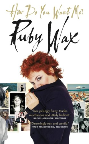 How Do You Want Me? by Ruby Wax