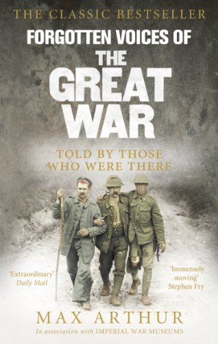 Forgotten Voices of the Great War: A New History of WWI in the Words of the Men and Women Who Were There by Max Arthur