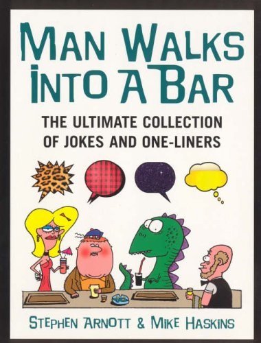 Man Walks into a Bar: The Ultimate Collection of Jokes and One-liners by Stephen Arnott