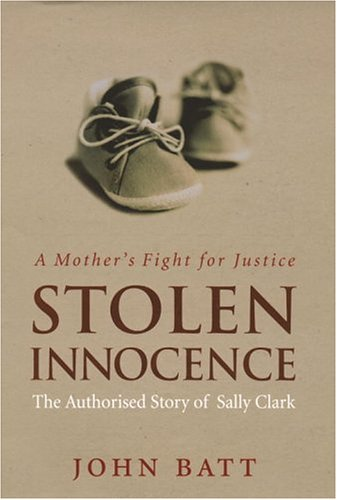Stolen Innocence: The Sally Clark Story - A Mother's Fight for Justice by John Batt