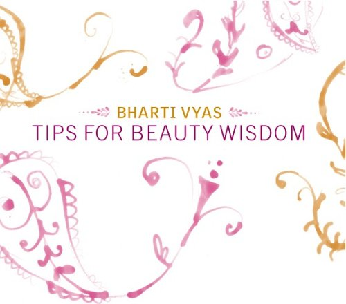 Tips For Beauty Wisdom by Bharti Vyas