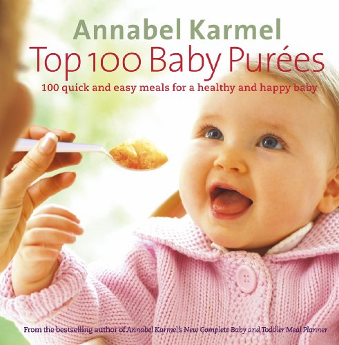 Top 100 Baby Purees: 100 Quick and Easy Meals for a Healthy and Happy Baby by Annabel Karmel