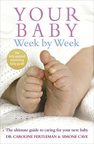 Your Baby Week by Week: The Ultimate Guide to Caring for Your New Baby by Simone Cave