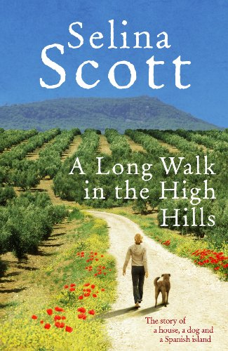 A Long Walk in the High Hills: The Story of a House, a Dog and a Spanish Island by Selina Scott