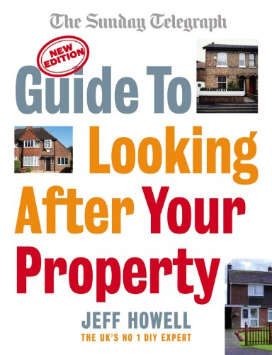 Guide to Looking After Your Property: Everything You Need to Know About Maintaining Your Home by Jeff Howell