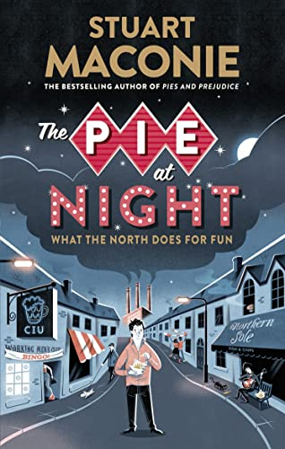 The Pie at Night: In Search of the North at Play by Stuart Maconie
