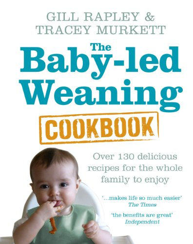 The Baby-led Weaning Cookbook: Over 130 Delicious Recipes for the Whole Family to Enjoy by Gill Rapley